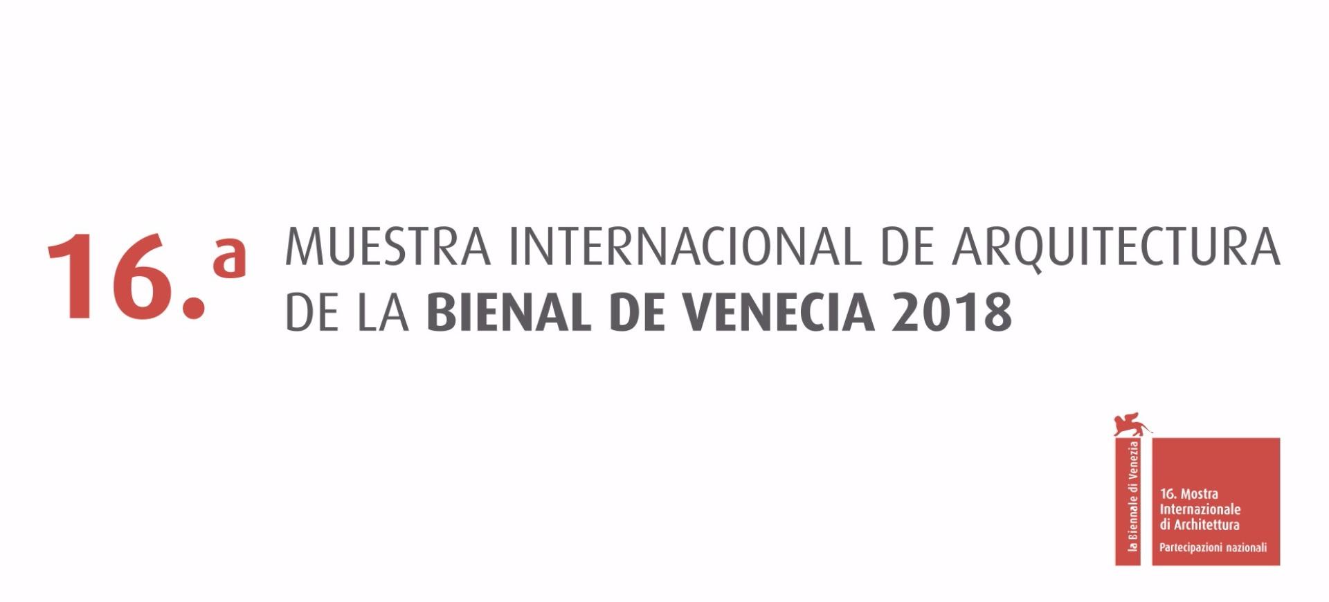 16.a Muestra Internacional de Arquitectura de la Bienal de Venecia 2018